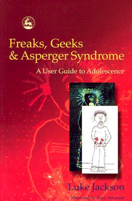 Freaks, Geeks and Asperger Syndrome By Jackson, Luke/ Attwood, Tony (FRW)